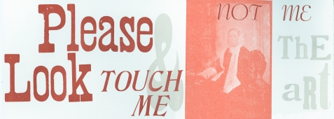 Please Look & Touch Me broadside, set type in lead and wood with zinc image plate